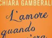 """L'amore quando c'era"" Chiara Gamberale"