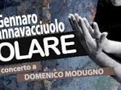 """TEATRO: """"Volare Concerto-Omaggio Domenico Modugno"""" Gennaro Cannavacciuolo"""