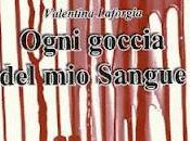 "Anteprima ""Ogni goccia Sangue"" Valentina Laforgia"